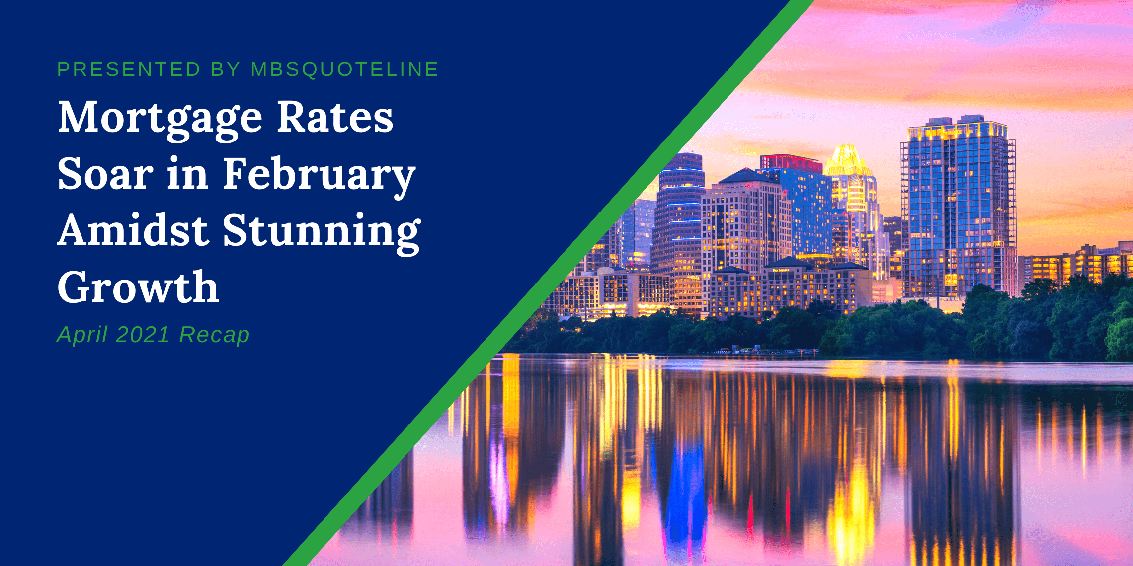 Mortgage Rates Soar February Amidst Stunning Growth April 2021 Recap MBSQuoteline
