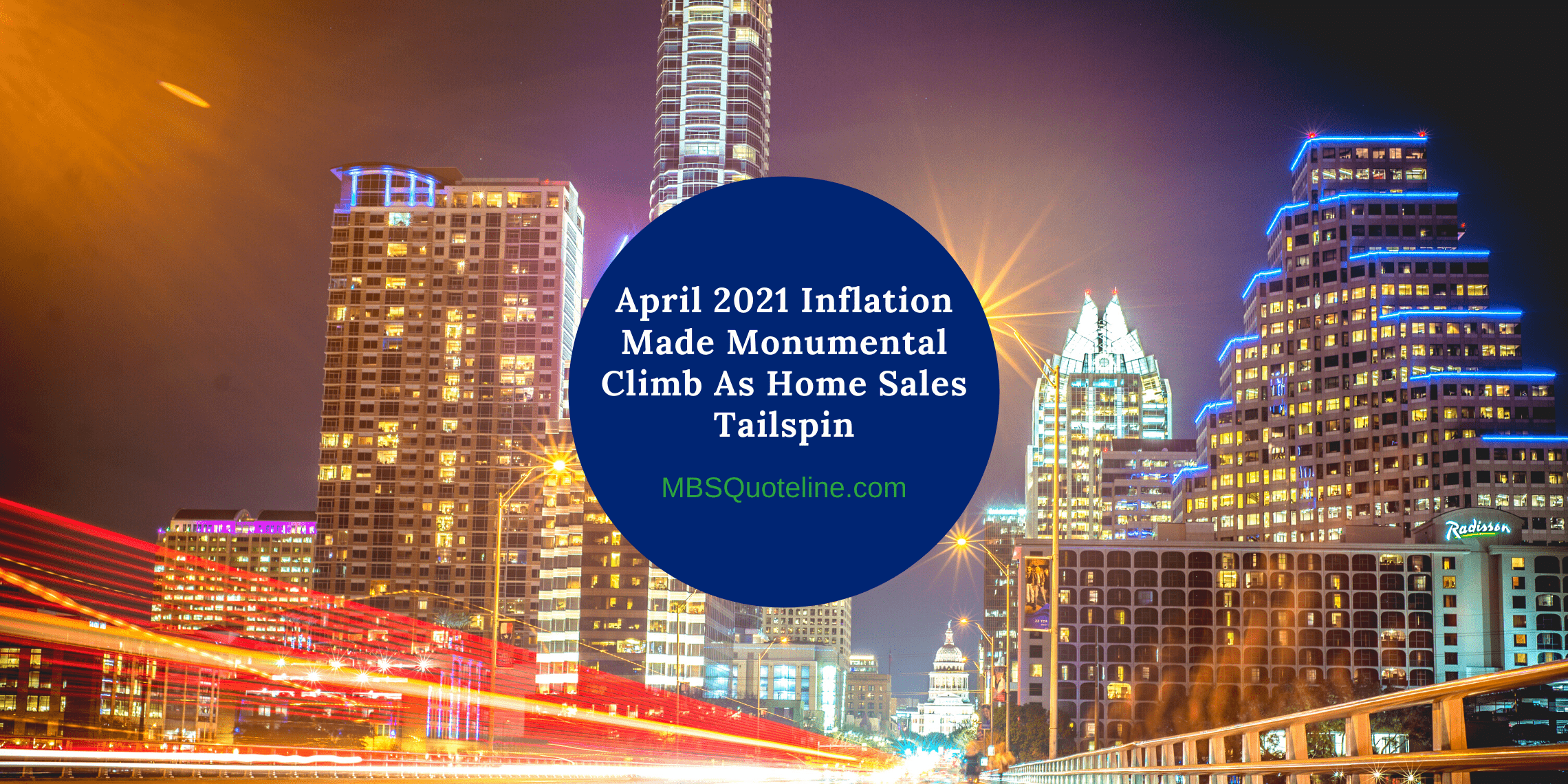 April 2021 Inflation Made Monumental Climb As Home Sales Tailspin MortgageTime MBSQuoteline Featured