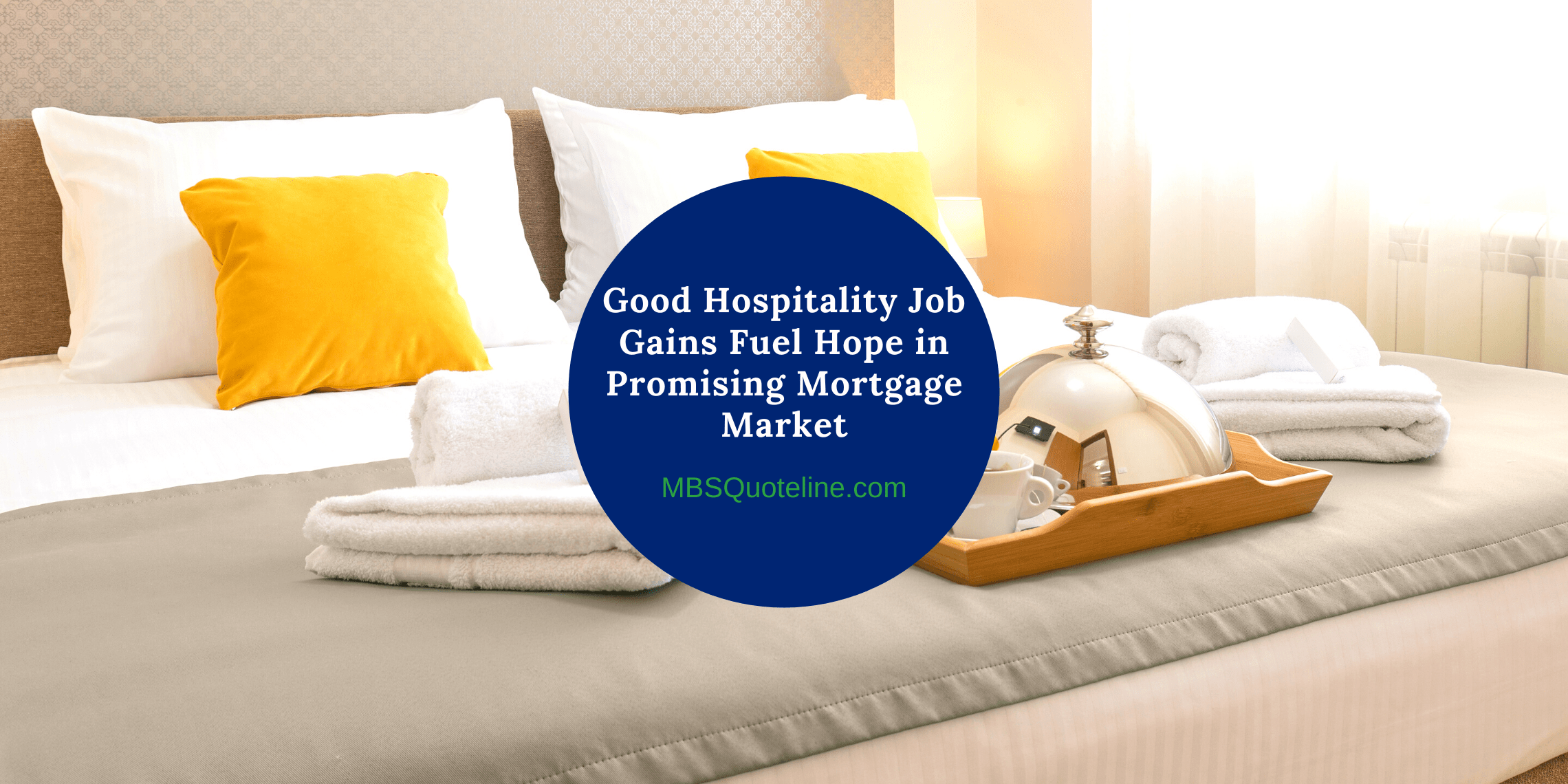 Good Hospitality Job Gains Fuel Hope in Promising Mortgage Market mortgagetime mbsquoteline featured