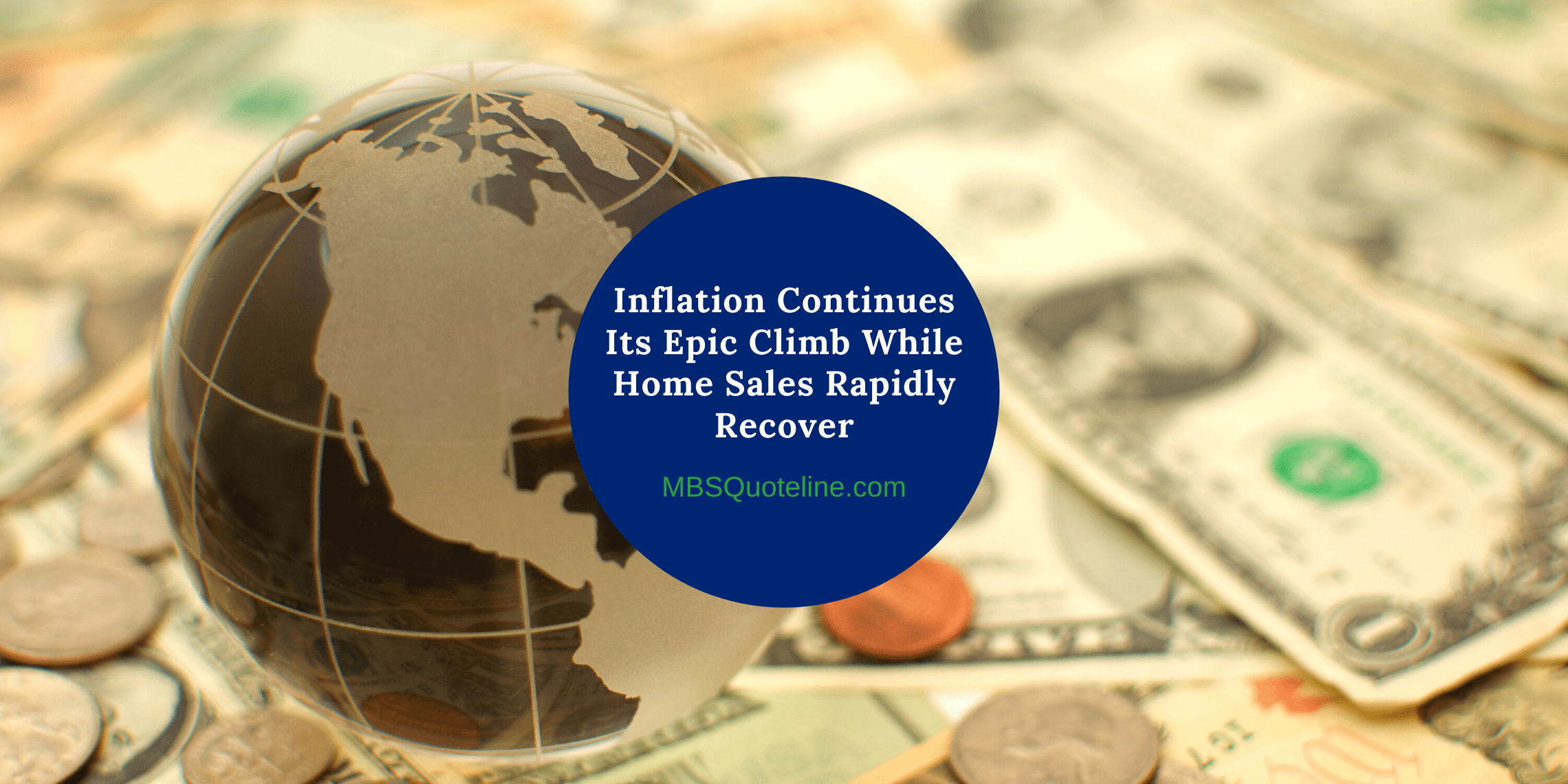 Inflation Continues Its Epic Climb While Home Sales Rapidly Recover featured mortgagetime mbsquoteline