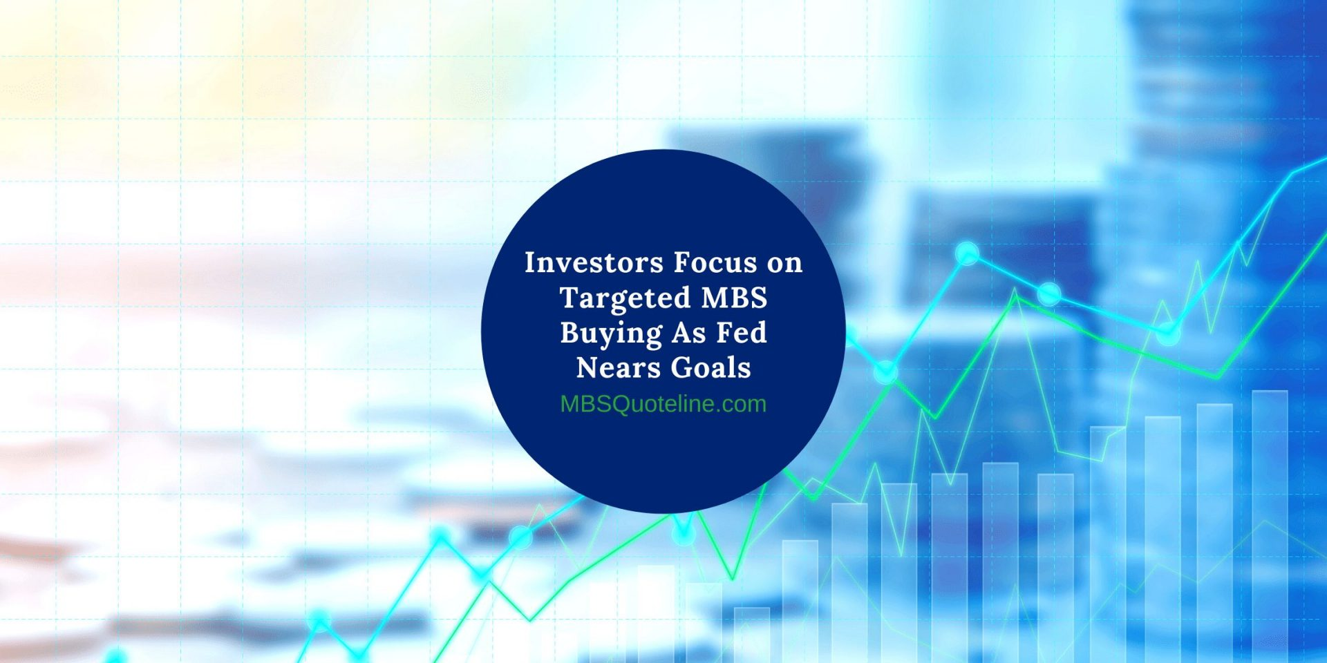 Investors Focus on Targeted MBS Buying As Fed Nears Goals mortgagetime mbsquoteline featured