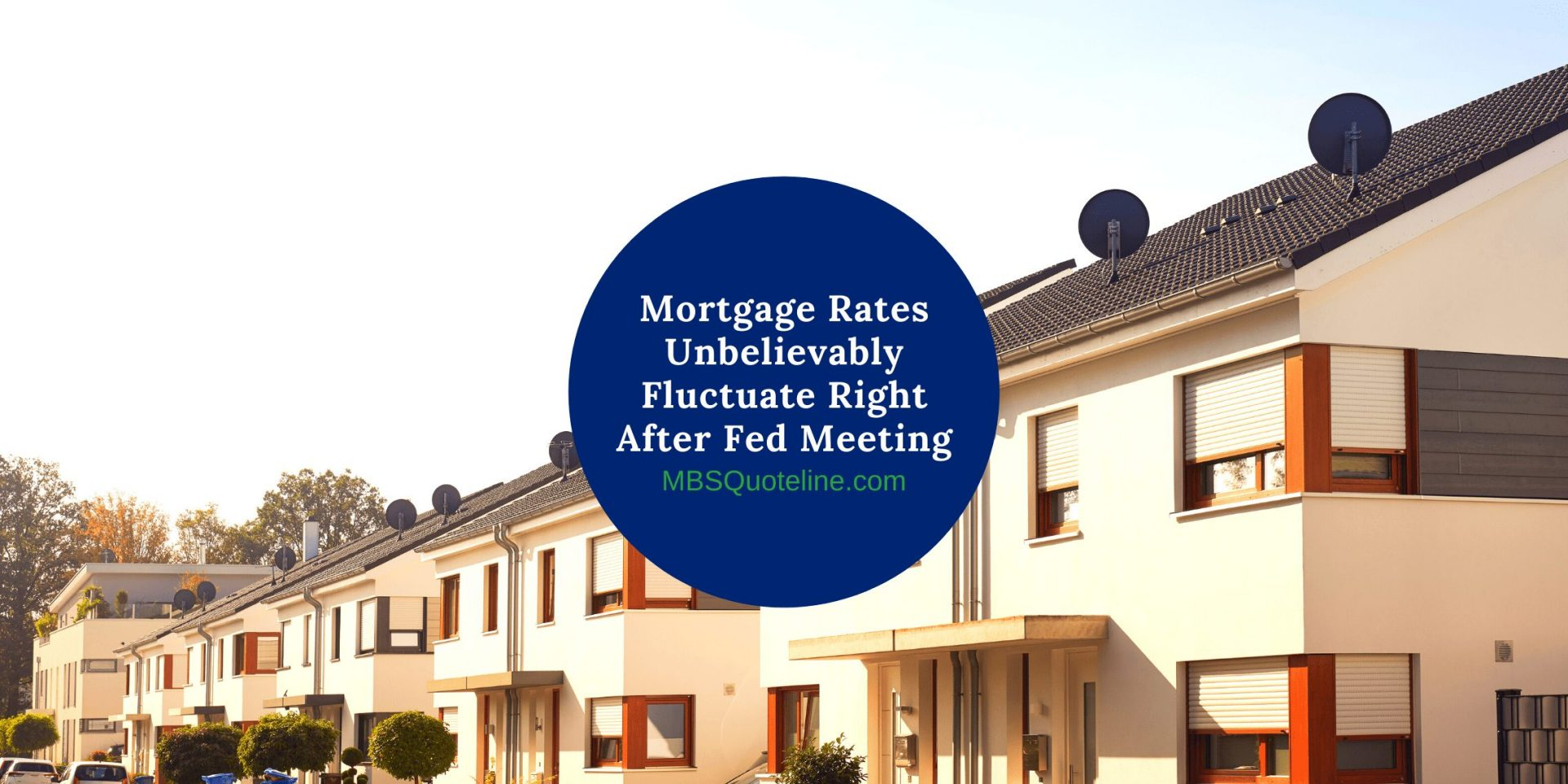 Mortgage Rates Unbelievably Fluctuate Right After Fed Meeting MortgageTime MBSQuoteline Featured