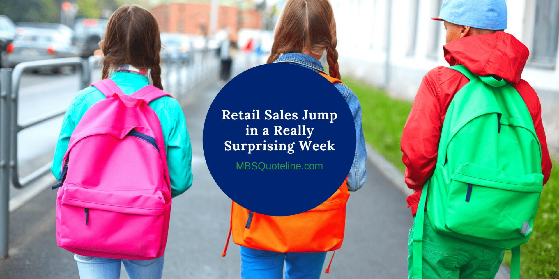 Retail Sales Jump in a Really Surprising Week MortgageTime MBSQuoteline Featured
