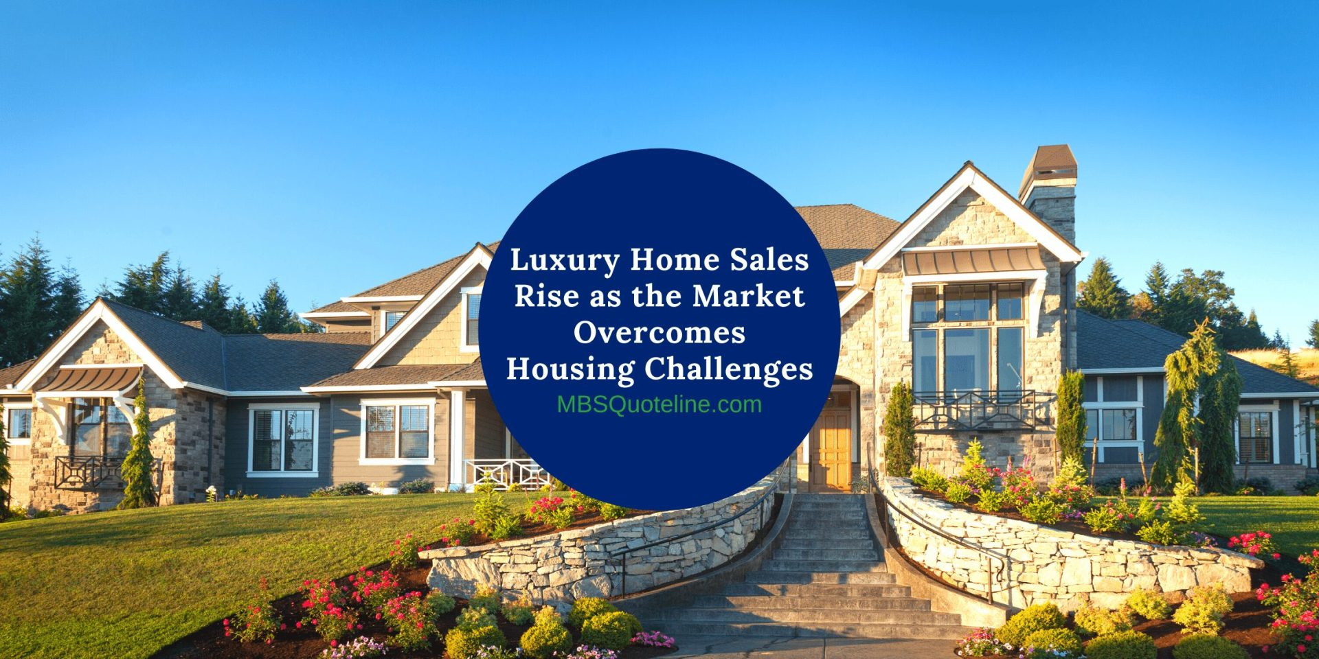 Luxury Home Sales Rise as the Market Overcomes Housing Challenges MortgageTime MBSQuoteline Featured