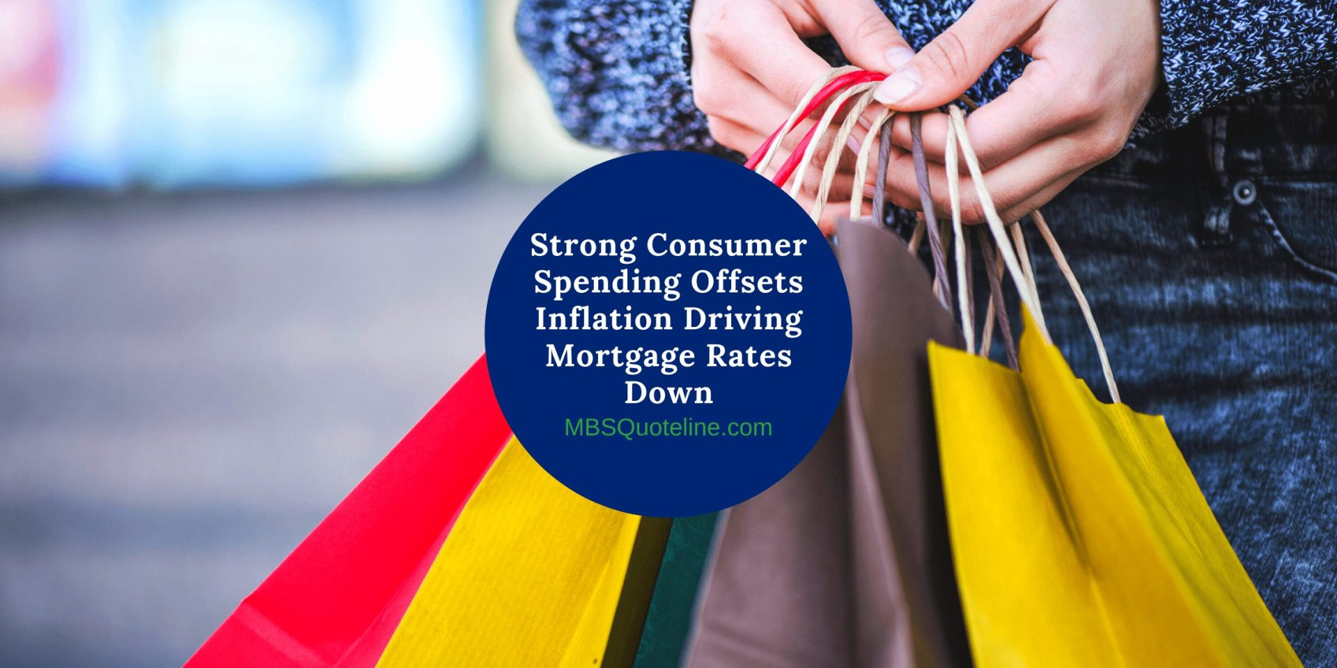 Strong Consumer Spending Offsets Inflation Driving Mortgage Rates Down mortgagetime mbsquoteline featured